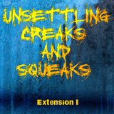 Unsettling Creaks & Squeaks - Extension I
