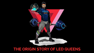 The Origin Story of LED Queens