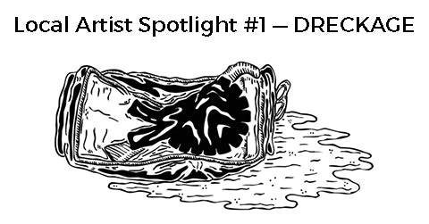 Local Artist Spotlight #1 — DRECKAGE