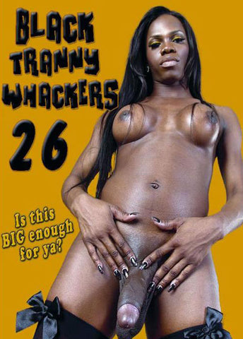 Cheap Black Tranny Whackers 26 porn DVD