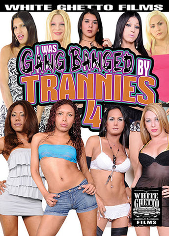 I Was Gang Banged By Trannies 4 Sex DVD
