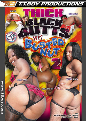 Thick Black Butts Wit Busted Nut 2 Porn DVD