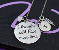 Memorial Jewelry, sympathy gift, Sterling silver necklace, Personalized, I thought we'd have more time, - Designs By Tera