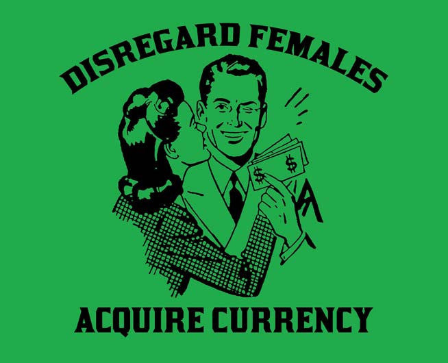 Disregard Females, Acquire Currency Tee
