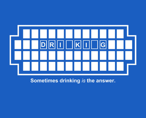 Drinking is the Answer Tee