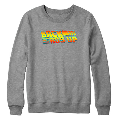 Back That Ass Up Crewneck