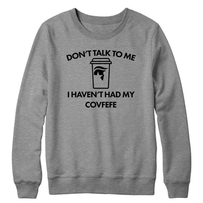 Don't Talk to Me Covfefe Crewneck