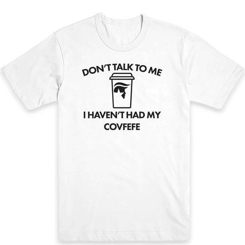 Don't Talk to Me Covfefe Men's Tee