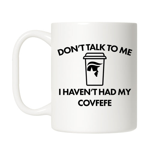 Don't Talk to Me Covfefe Mug