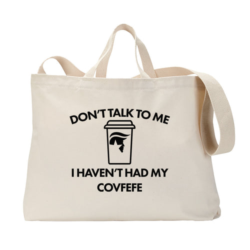 Don't Talk to Me Covfefe Tote Bag