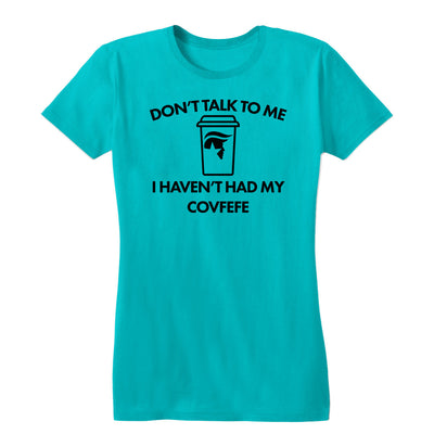 Don't Talk to Me Covfefe Women's Tee