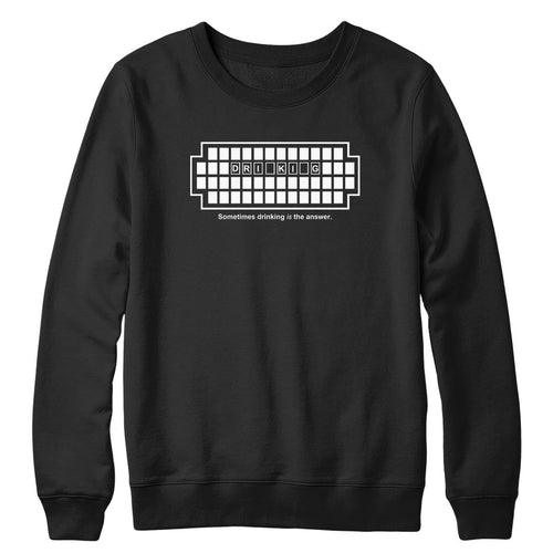 Drinking Is The Answer Crewneck