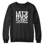 Let's Hug It Out Crewneck
