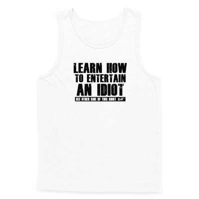 Entertain an Idiot Tank Top