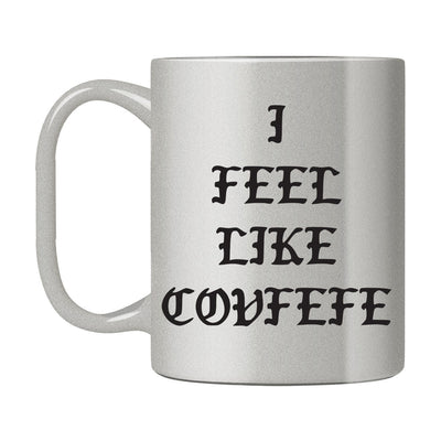I Feel Like Covfefe Mug