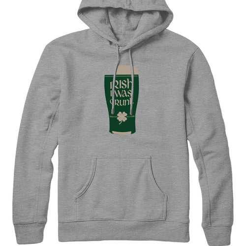Irish I Was Drunk Hoodie