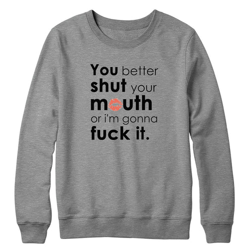 Shut Your Mouth Crewneck