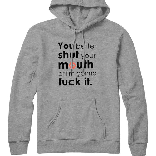 Shut Your Mouth Hoodie