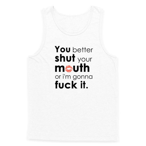 Shut Your Mouth Tank Top