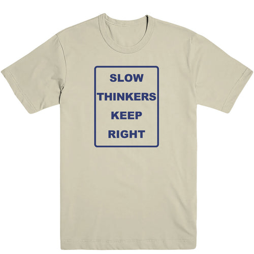 Slow Thinkers Keep Right Tee
