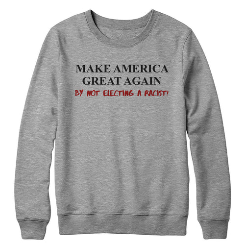 Make Great No Racist Crewneck Sweatshirt