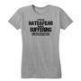 Hate&Fear Leads to Suffering Women's Tee