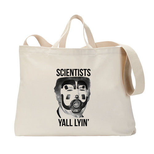 Scientists Yall Lyin' Tote Bag