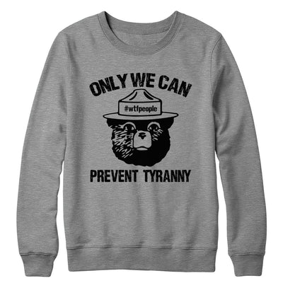 Only We Can Prevent Tyranny Crewneck