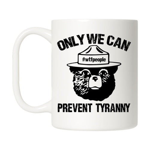 Only We Can Prevent Tyranny Mug