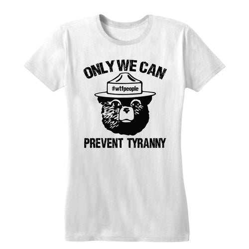 Only We Can Prevent Tyranny Women's Tee