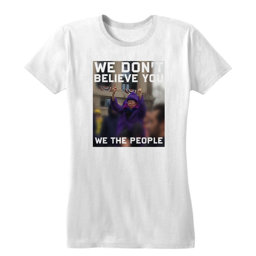 We Don't Believe You Women's Tee