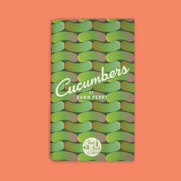 Vol 28: Cucumbers (by Dawn Perry)