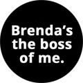Brenda's the boss of me.