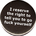 I reserve the right to tell you to go fuck yourself