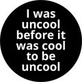 I was uncool before it was cool to be uncool