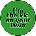 I'm the kid on your lawn