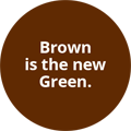 Brown is the new Green.