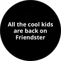 All the cool kids are back on Friendster
