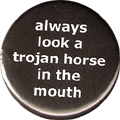 always look a trojan horse in the mouth