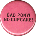 BAD PONY! NO CUPCAKE!