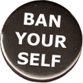 BAN YOUR SELF