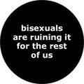 bisexuals are ruining it for the rest of us