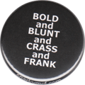BOLD and BLUNT and CRASS and FRANK