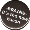 BRAINS it's the new bacon