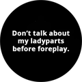 Don't talk about my ladyparts before foreplay.