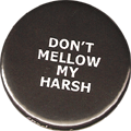 DON'T MELLOW MY HARSH