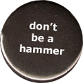 don't be a hammer