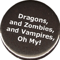 Dragons, and Zombies, and Vampires, Oh My!