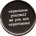 experience yourself as you are experienced