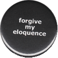 forgive my eloquence